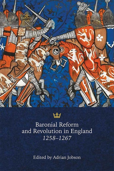 Baronial Reform and Revolution in England, 1258-1267
