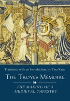 The Troyes Mémoire: The Making of a Medieval Tapestry