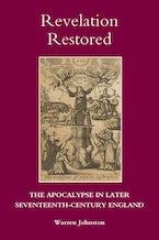 Revelation Restored: The Apocalypse in Later Seventeenth-Century England