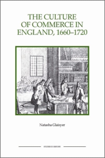 The Culture of Commerce in England, 1660-1720