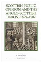 Scottish Public Opinion and the Anglo-Scottish Union, 1699-1707