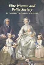 Elite Women and Polite Society in Eighteenth-Century Scotland