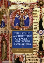 The Art and Architecture of English Benedictine Monasteries