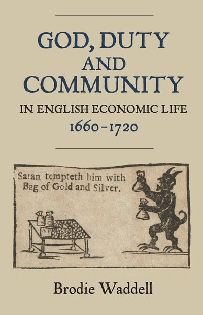 God, Duty and Community in English Economic Life, 1660-1720