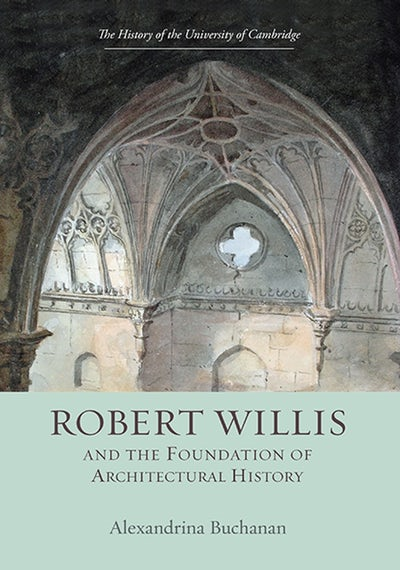 Robert Willis (1800-1875)  and the Foundation of Architectural History