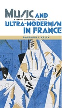 Music and Ultra-Modernism in France: A Fragile Consensus, 1913-1939