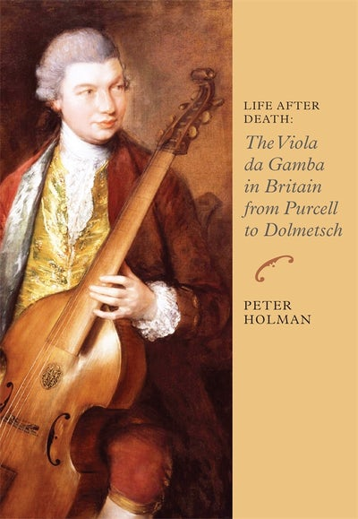 Life After Death: The Viola da Gamba in Britain from Purcell to Dolmetsch