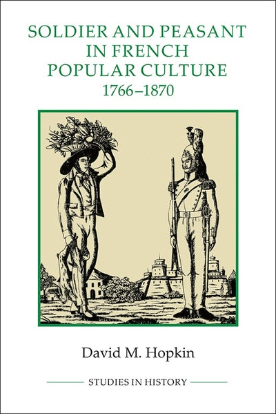 Soldier and Peasant in French Popular Culture, 1766-1870