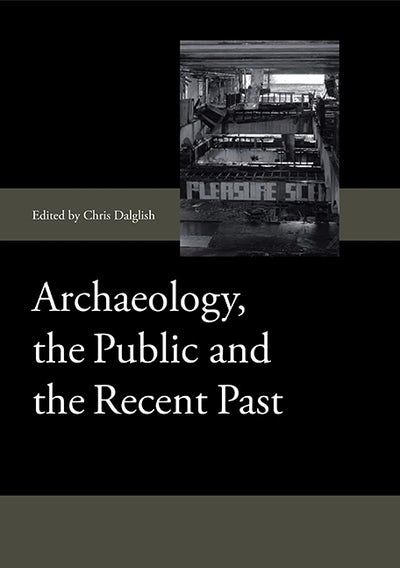Archaeology, the Public and the Recent Past