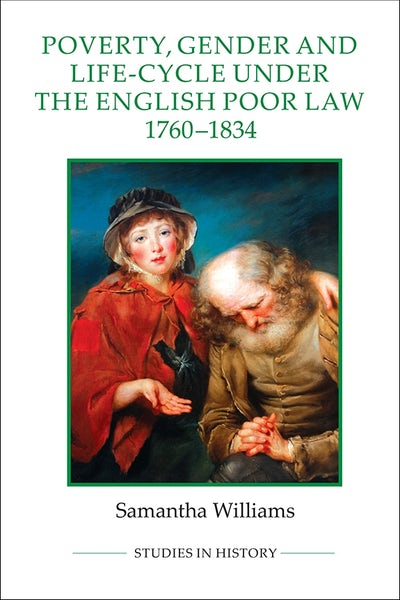 Poverty, Gender and Life-Cycle under the English Poor Law, 1760-1834