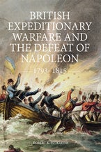 British Expeditionary Warfare and the Defeat of Napoleon, 1793-1815