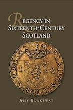 Regency in Sixteenth-Century Scotland
