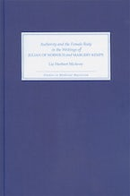 Authority and the Female Body in the Writings of Julian of Norwich and Margery Kempe