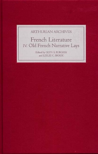 French Arthurian Literature IV: Eleven Old French Narrative Lays