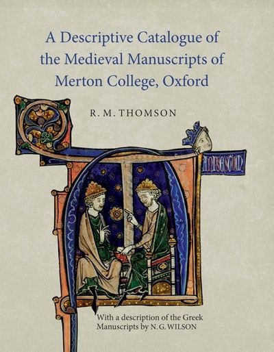 A Descriptive Catalogue of the Medieval Manuscripts of Merton College, Oxford