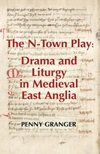 The N-Town Play: Drama and Liturgy in Medieval East Anglia