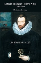 Lord Henry Howard (1540-1614): an Elizabethan Life