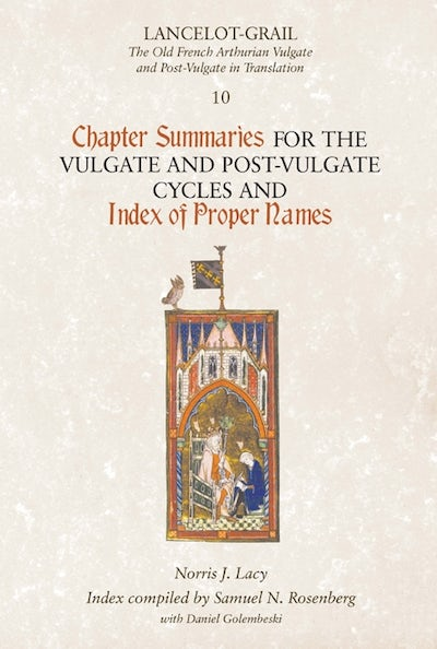 Lancelot-Grail 10: Chapter Summaries for the Vulgate and Post-Vulgate Cycles and Index of Proper Names