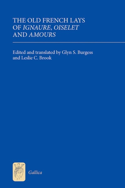 The Old French Lays of Ignaure, Oiselet and Amours