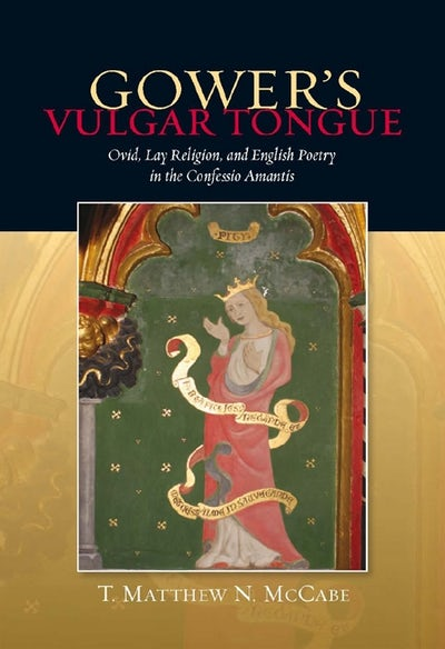 Gower's Vulgar Tongue: Ovid, Lay Religion, and English Poetry in the Confessio Amantis