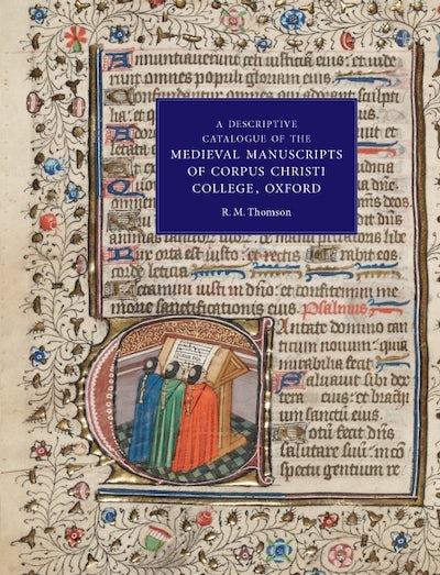 A Descriptive Catalogue of the Medieval Manuscripts of Corpus Christi College, Oxford