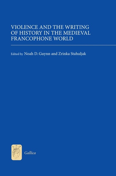 Violence and the Writing of History in the Medieval Francophone World