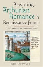 Rewriting Arthurian Romance in Renaissance France