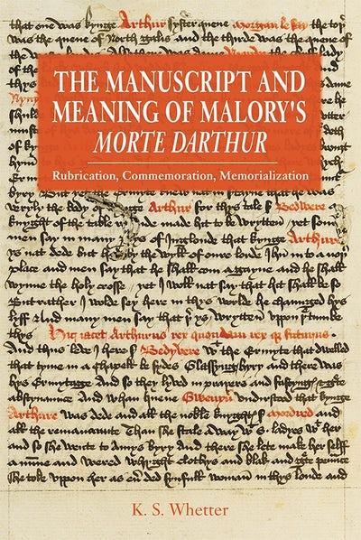 The Manuscript and Meaning of Malory's Morte Darthur