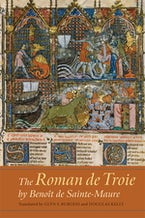 The Roman de Troie by Benoît de Sainte-Maure