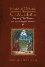 Female Desire in Chaucer's Legend of Good Women and Middle English Romance