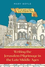 Writing the Jerusalem Pilgrimage in the Late Middle Ages