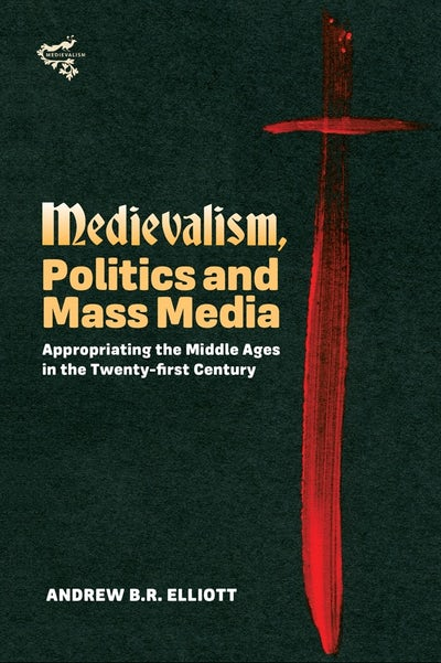 Medievalism, Politics and Mass Media
