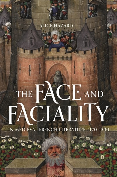 The Face and Faciality in Medieval French Literature, 1170-1390
