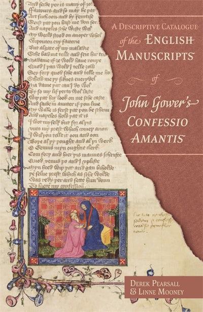 A Descriptive Catalogue of the English Manuscripts of John Gower's Confessio Amantis