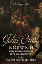 John Cruso of Norwich and Anglo-Dutch Literary Identity in the Seventeenth Century