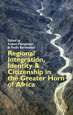 Regional Integration, Identity and Citizenship in the Greater Horn of Africa