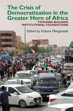 The Crisis of Democratization in the Greater Horn of Africa (African Edition)