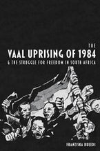 The Vaal Uprising of 1984 & the Struggle for Freedom in South Africa
