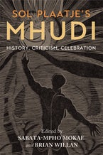 Sol Plaatje's Mhudi: History, Criticism, Celebration