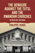 The Genocide against the Tutsi, and the Rwandan Churches