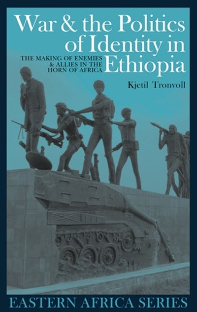 War and the Politics of Identity in Ethiopia