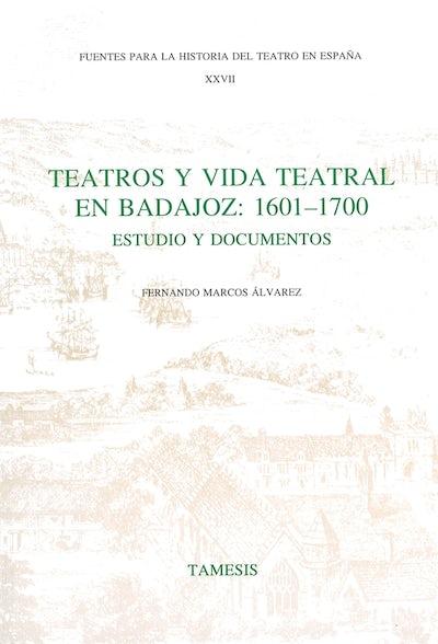 Teatros y Vida Teatral en Badajoz: 1601-1700