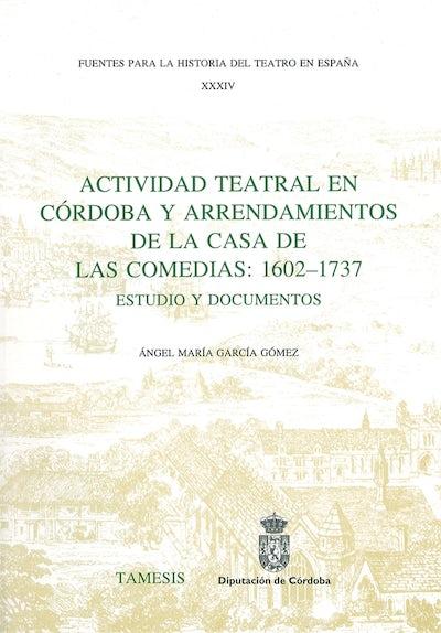 Actividad Teatral en Córdoba y Arrendamientos de la Casa de las Comedias: 1602-1737