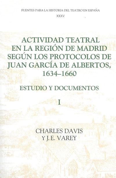 Actividad teatral en la región de Madrid según los protocolos de Juan García de Albertos, 1634-1660: I