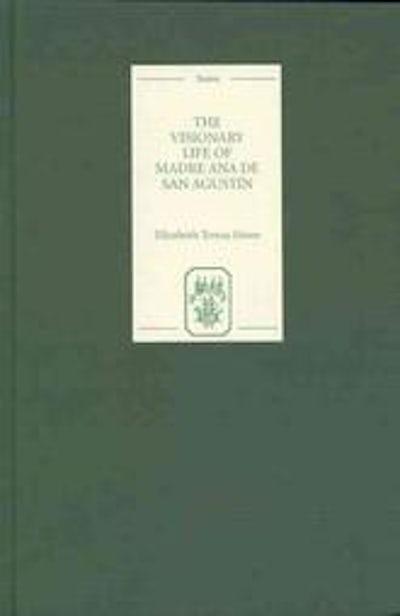 The Visionary Life of Madre Ana de San Agustín