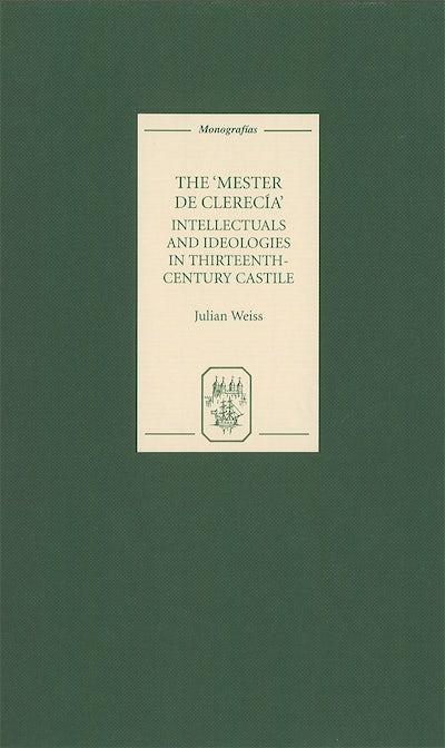 The Mester de Clerecía: Intellectuals and Ideologies in Thirteenth-Century Castile