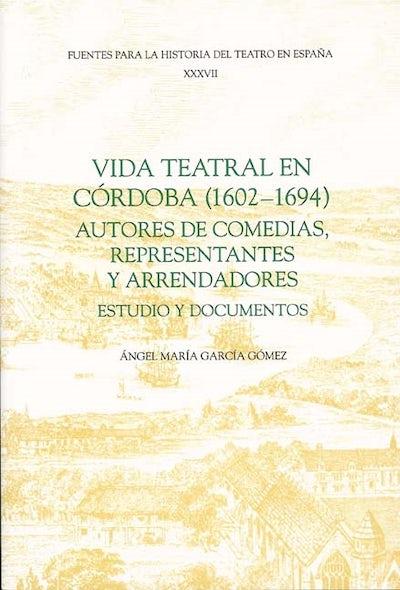 Vida teatral en Córdoba (1602-1694): autores de comedias, representantes y arrendadores