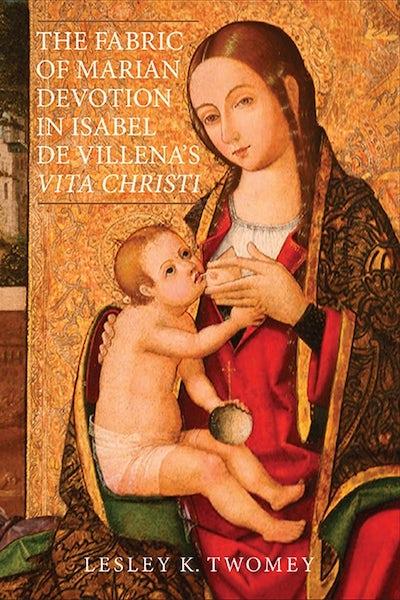 The Fabric of Marian Devotion in Isabel de Villena's Vita Christi