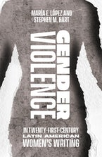 Gender Violence in Twenty-First-Century Latin American Women's Writing