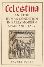 Celestina and the Human Condition in Early Modern Spain and Italy